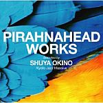 Pirahnahead Works Selected By Shuya Okino