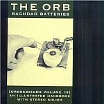 The Orb-Orbsessions Vol.3 Baghdad Batteries