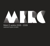 Mark E - Mark E Works 2005 -2009 Selected Tracks & Edits