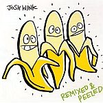 Josh Wink - When A Banana Was Just A Banana - Remixed & Peeled