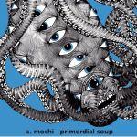 A.Mochi - Primordial Soup