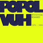 Popol Vuh - Revisited & Remixed 1970-1999