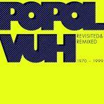 Popol Vuh - Revisited & Remixed 1970-1999