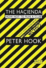 The Hacienda : How Not To Run A Club Peter Hook