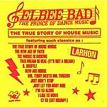 Elbee Bad The Prince Of Dance Music - The True Story Of House Music