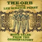 The Orb Featuring Lee Scratch Perry - More Tales From The Orbservatory