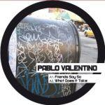 Pablo Valentino - Friends Say So