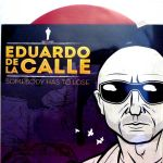 Eduardo De La Calle - Somebody Has To Lose