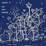 Eddie C - On The Shore