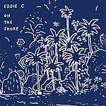 Eddie C - On The Shore