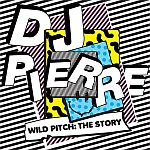DJ Pierre - Wild Pitch : The Story