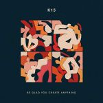 K15 - Be Glad You Create Anything