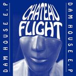 Chateau Flight - Dam House EP