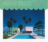 Pacific Breeze Japanese City Pop, AOR & Boogie 1976-1986