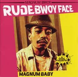 RUDEBWOY FACE / MAGNUM BABY