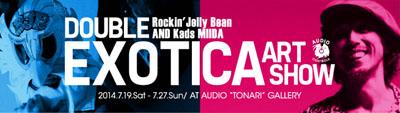 "Rockin'Jelly Bean&Kads MIIDA ""DOUBLE EXOTICA ART SHOW"""