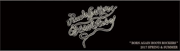 RUDE GALLERY BLACK REBEL 2017 SPRING&SUMMER COLLECTION ルードギャラリーブラックレベル