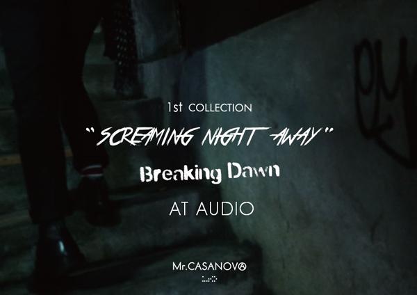 "「Mr.CASANOVA 1st Collection SCREAMING NIGHT AWAY ""Breaking Dawn""」AT AUDIO"