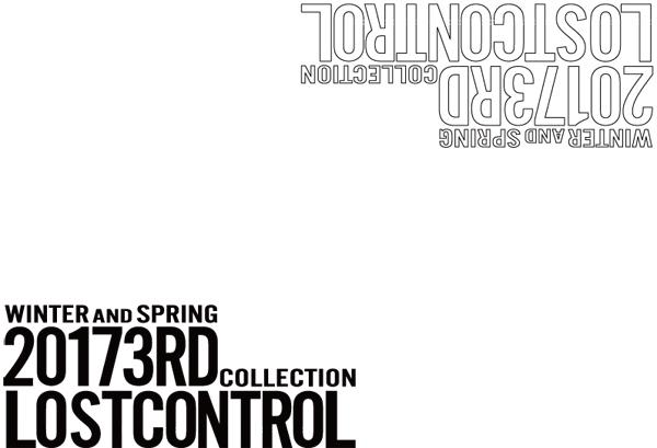 ロストコントロール LOST CONTROL 2017 WINTER&SPRING COLLECTION