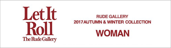 ルードギャラリー RUDE GALLERY 2017 AUTUMN&WINTER COLLECTION レディース