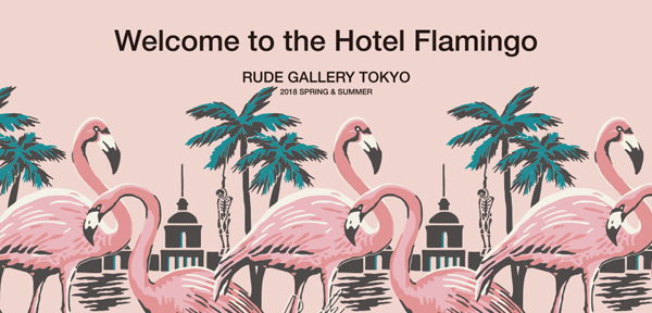 "RUDE GALLERY 2018 SPRING&SUMMER COLLECTION ""Welcome to the Hotel Flamingo"""