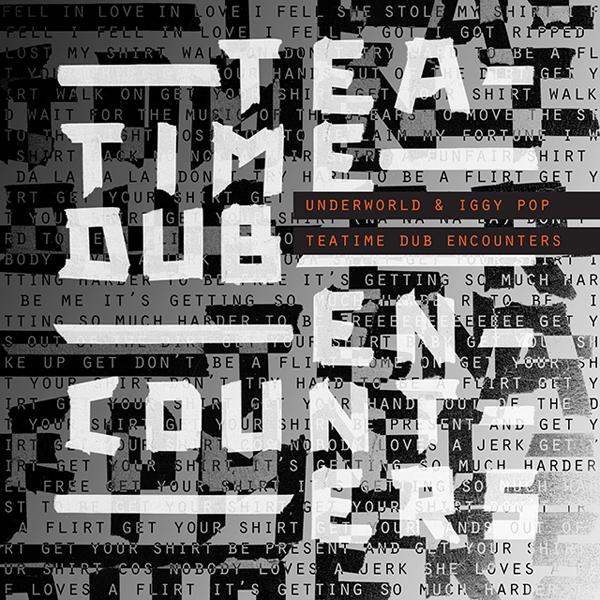Underworld&Iggy Pop『Teatime Dub Encounters』