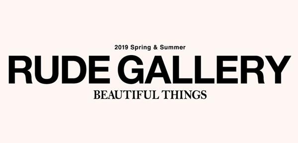 RUDE GALLERY 2019 SPRING&SUMMER ルードギャラリー