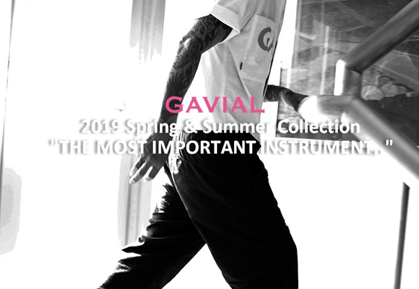 GAVIAL 2019 Spring & Summer Collection THE MOST IMPORTANT INSTRUMENT..