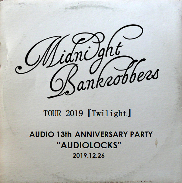 MIDNIGHT BANKROBBERS TOUR 2019『Twilight』