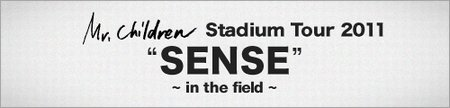 Mr.Children Stadium Tour 2011 SENSE 〜 in the field〜