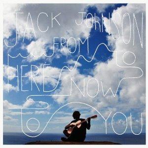 ジャック・ジョンソン「From Here To Now To You」