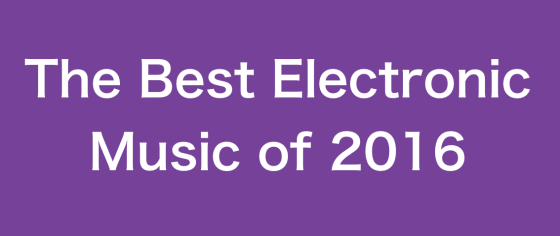 The Best Electronic Music of 2016