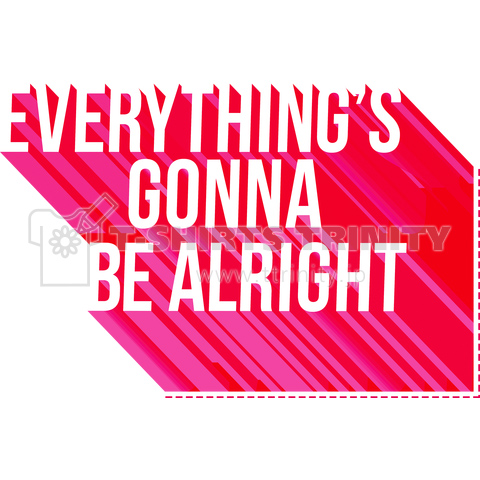 Everythings gonna be alright. 詳細
