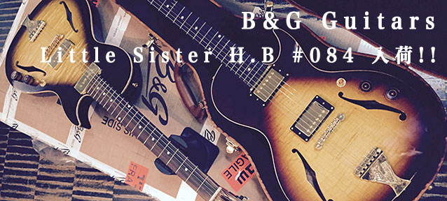 B&G Guitars Little Sister H.B #084 入荷!!